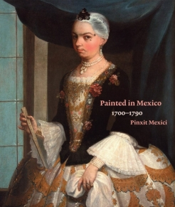 Painted in Mexico, 1700-1790 / Pinxit Mexici. Katzew, Ilona. Los Angeles, California: Los Angeles County Museum of Art; Mexico City: Fomento Cultural Banamex, A.C.; Munich: DelMonico Books/Prestel, 2017. Held at Fomento Cultural Banamex, Mexico City, June 29-October 15, 2107; Los Angeles County Museum of Art, November 19, 2017-March 18, 2018; and the Metropolitan Museum of Art, New York, April 24-July 22, 2018.